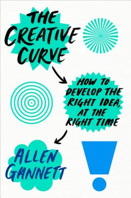 The Creative Curve: How to Develop the Right Idea, at the Right Time Cover Image