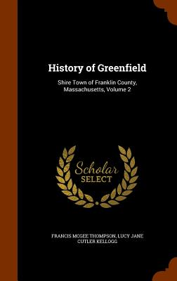 History of Greenfield: Shire Town of Franklin County, Massachusetts, Volume 2 Cover Image