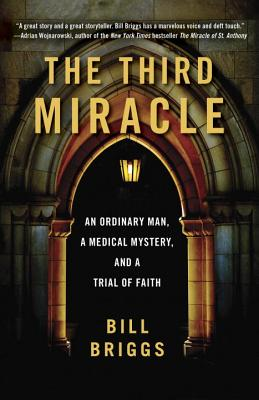 The Third Miracle: An Ordinary Man, a Medical Mystery, and a Trial of Faith Cover Image