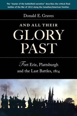 And All Their Glory Past: Fort Erie, Plattsburgh and the Final Battles in the North, 1814 Cover Image