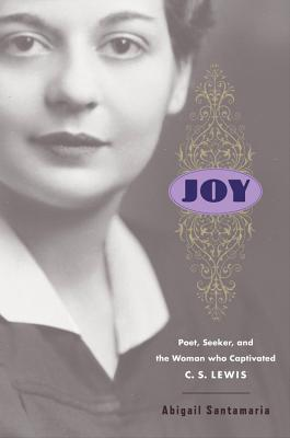 Joy: Poet, Seeker, and the Woman Who Captivated C. S. Lewis cover