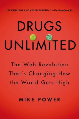 Drugs Unlimited: The Web Revolution That's Changing How the World Gets High Cover Image
