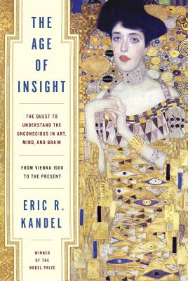 The Age of Insight: The Quest to Understand the Unconscious in Art, Mind, and Brain, from Vienna 1900 to the Present Cover Image