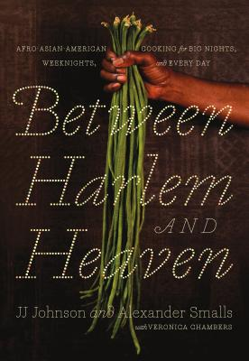 Between Harlem and Heaven: Afro-Asian-American Cooking for Big Nights, Weeknights, and Every Day Cover Image