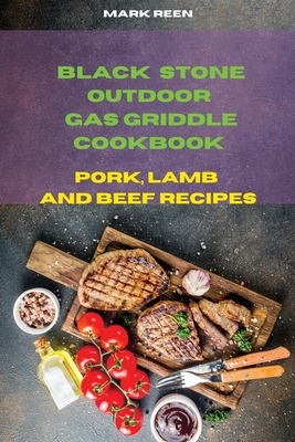 Black Stone Outdoor Gas Griddle Cookbook Pork, Lamb and Beef Recipes: The Ultimate Guide to Master your Gas Griddle with Tasty Recipes Cover Image