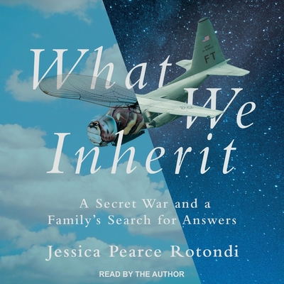 What We Inherit: A Secret War and a Family's Search for Answers Cover Image