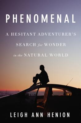 Phenomenal: A Hesitant Adventurer's Search for Wonder in the Natural World Cover Image