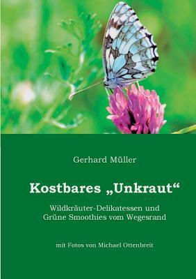 Kostbares Unkraut: Wildkräuter-Delikatessen & Grüne Smoothies vom Wegesrand Cover Image