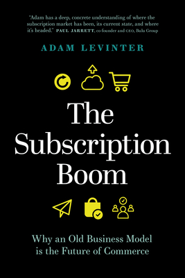 The Subscription Boom: Why an Old Business Model Is the Future of Commerce Cover Image