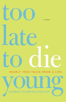 Too Late to Die Young: Nearly True Tales from a Life Cover Image