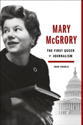 Mary McGrory: The First Queen of Journalism Cover Image