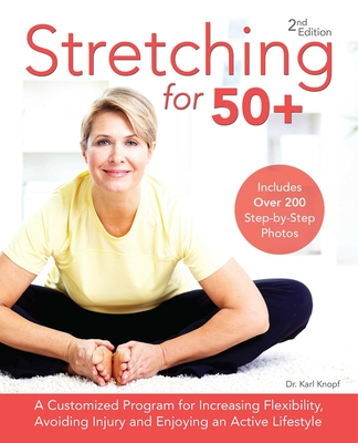 Stretching for 50+: A Customized Program for Increasing Flexibility, Avoiding Injury and Enjoying an Active Lifestyle Cover Image