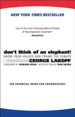 Don't Think of an Elephant!: Know Your Values and Frame the Debate Cover Image