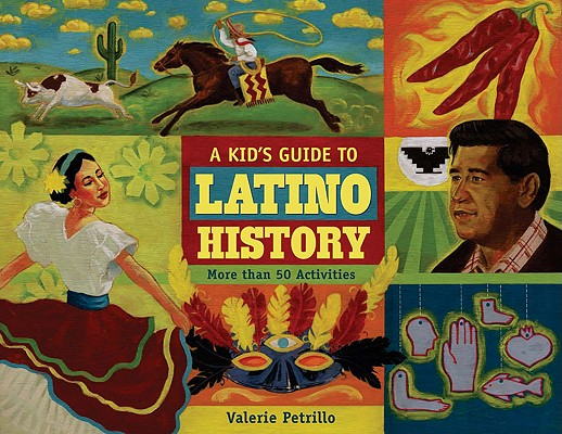 A Kid's Guide to Latino History: More than 50 Activities (A Kid's Guide series) Cover Image
