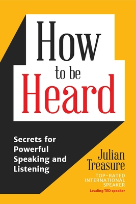 How to Be Heard: Secrets for Powerful Speaking and Listening (Communication Skills Book) Cover Image
