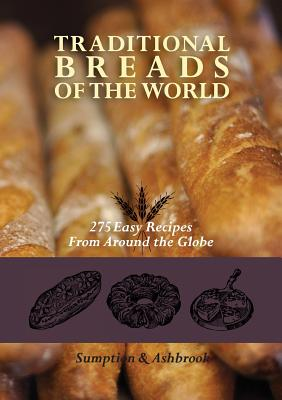 Traditional Breads of the World: 275 Easy Recipes from Around the Globe Cover Image