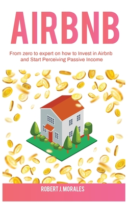 Airbnb: From zero to expert on how to Invest in Airbnb and Start Perceiving Passive Income Cover Image