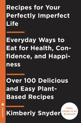 Recipes for Your Perfectly Imperfect Life: Everyday Ways to Live and Eat for Health, Healing, and Happiness Cover Image
