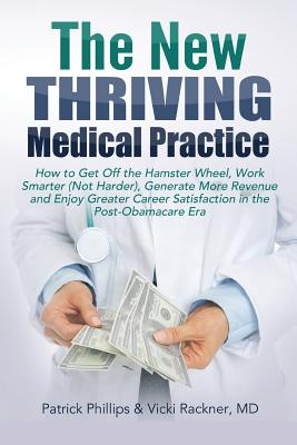 The New Thriving Medical Practice: How to Get Off the Hamster Wheel, Work Smarter (Not Harder), Generate More Revenue and Enjoy Greater Career Satisfa Cover Image