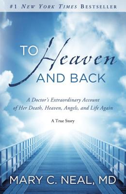 To Heaven and Back: A Doctor's Extraordinary Account of Her Death, Heaven, Angels, and Life Again: A True Story Cover Image