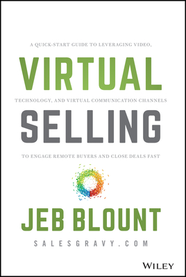 Virtual Selling: A Quick-Start Guide to Leveraging Video, Technology, and Virtual Communication Channels to Engage Remote Buyers and Cl Cover Image