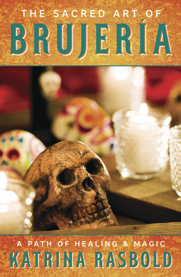 The Sacred Art of Brujeria: A Path of Healing & Magic Cover Image