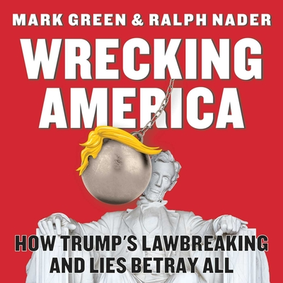 Wrecking America: How Trump's Lawbreaking and Lies Betray All Cover Image