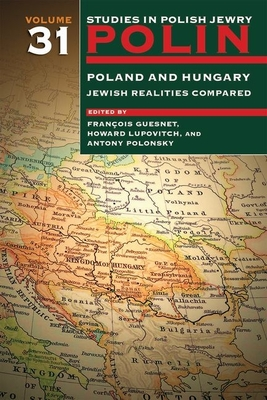 Polin: Studies in Polish Jewry Volume 31: Poland and Hungary: Jewish Realities Compared Cover Image