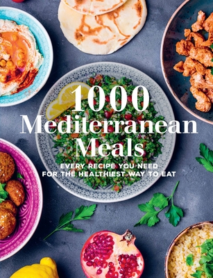 1000 Mediterranean Meals: Every Recipe You Need for the Healthiest Way to Eat (1000 Meals #1) Cover Image