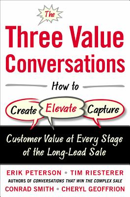 The Three Value Conversations: How to Create, Elevate, and Capture Customer Value at Every Stage of the Long-Lead Sale Cover Image