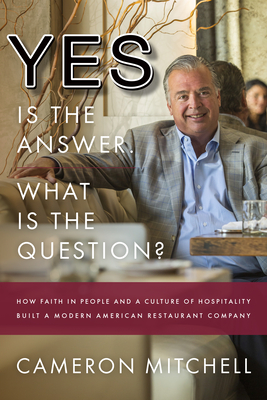 Yes Is the Answer! What Is the Question?: How Faith in People and a Culture of Hospitality Built a Modern American Restaurant Company Cover Image