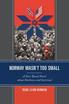 Norway Wasn't Too Small: A Fact-Based Novel about Darkness and Survival Cover Image