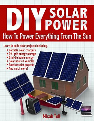 DIY Solar Power: How To Power Everything From The Sun Cover Image