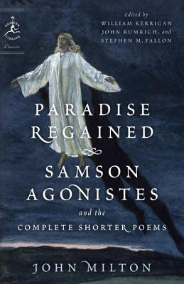 Paradise Regained, Samson Agonistes, and the Complete Shorter Poems (Modern Library Classics) Cover Image
