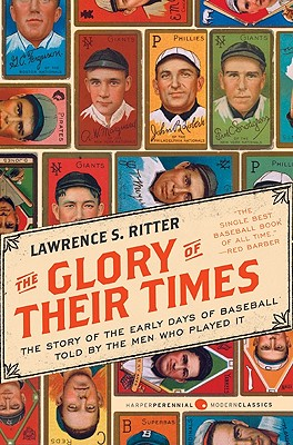 The Glory of Their Times: The Story of the Early Days of Baseball Told by the Men Who Played It Cover Image