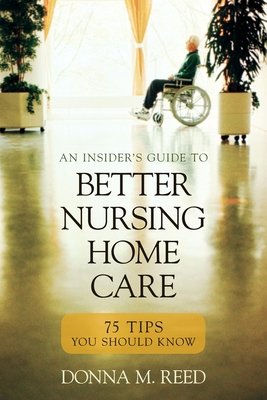 Insider's Guide to Better Nursing Home Care: 75 Tips You Should Know Cover Image