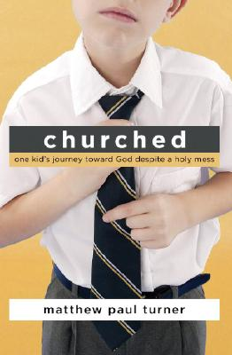 Churched: One Kid's Journey Toward God Despite a Holy Mess Cover Image