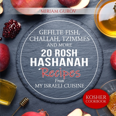 Gefilte Fish, Challah, Tzimmes and More: 20 Rosh Hashanah Recipes From My Israeli Cuisine Cover Image