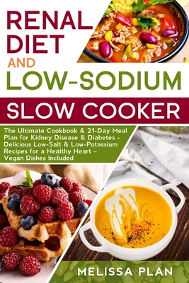 Renal Diet And Low Sodium Slow Cooker The Ultimate Cookbook 21 Day Meal Plan For Kidney Disease Diabetes Delicious Low Salt Low Potassium Rec Paperback The Book Stall