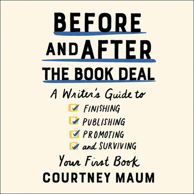 Before and After the Book Deal Lib/E: A Writer's Guide to Finishing, Publishing, Promoting, and Surviving Your First Book Cover Image