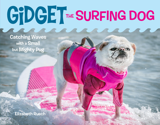 Gidget the Surfing Dog: Catching Waves with a Small but Mighty Pug Cover Image