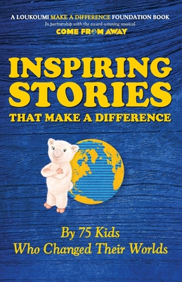 Inspiring Stories That Make A Difference: By 75 Kids Who Changed Their Worlds Cover Image
