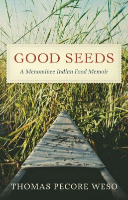 Good Seeds: A Menominee Indian Food Memoir Cover Image