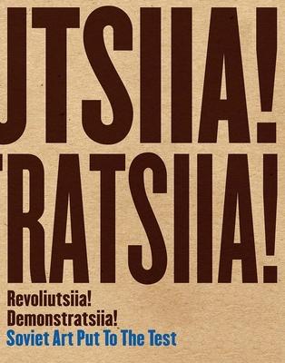Revoliutsiia! Demonstratsiia!: Soviet Art Put to the Test Cover Image