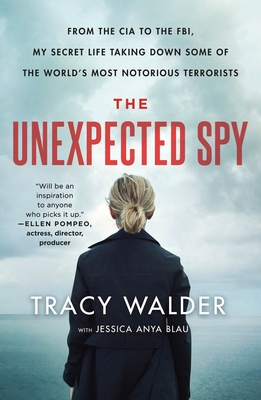 The Unexpected Spy: From the CIA to the FBI, My Secret Life Taking Down Some of the World's Most Notorious Terrorists Cover Image