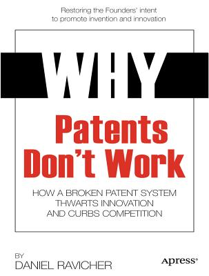 Why Patents Don't Work: How a Broken Patent System Thwarts Innovation and Curbs Competition Cover Image