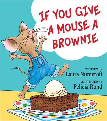 If You Give a Mouse a Brownie by Laura Numeroff