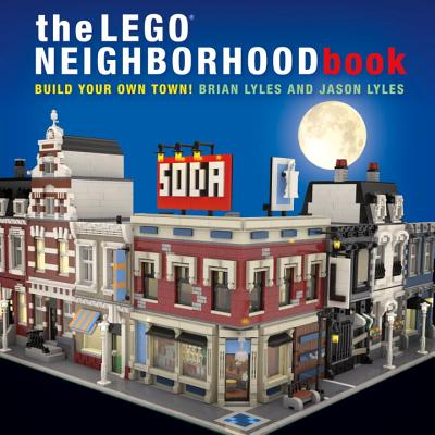The LEGO Neighborhood Book: Build Your Own LEGO Town! Cover Image
