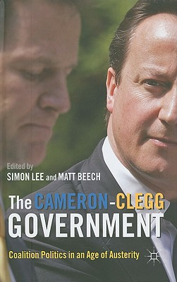 The Cameron-Clegg Government: Coalition Politics in an Age of Austerity Cover Image
