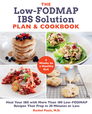 The Low-FODMAP IBS Solution Plan and Cookbook: Heal Your IBS with More Than 100 Low-FODMAP Recipes That Prep in 30 Minutes or Less Cover Image